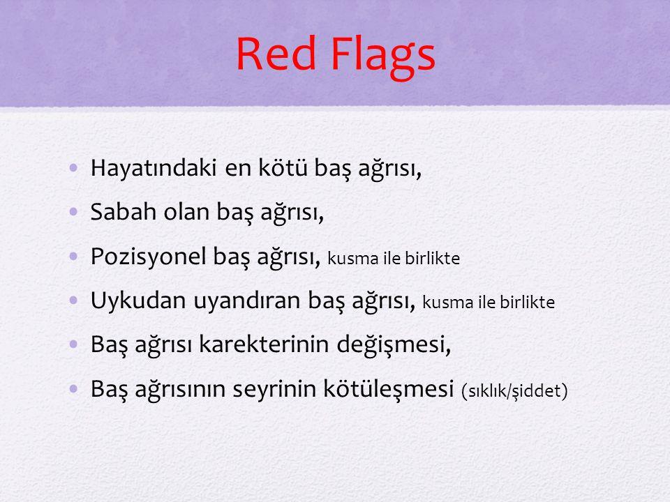 Red Flags Hayatındaki en kötü baş ağrısı, Sabah olan baş ağrısı, Pozisyonel baş ağrısı, kusma ile birlikte Uykudan uyandıran baş ağrısı, kusma ile bir