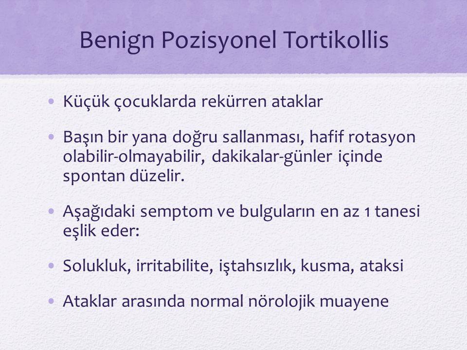 Benign Pozisyonel Tortikollis Küçük çocuklarda rekürren ataklar Başın bir yana doğru sallanması, hafif rotasyon olabilir-olmayabilir, dakikalar-günler