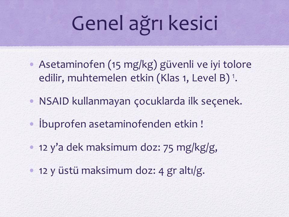 Genel ağrı kesici Asetaminofen (15 mg/kg) güvenli ve iyi tolore edilir, muhtemelen etkin (Klas 1, Level B) 1. NSAID kullanmayan çocuklarda ilk seçenek