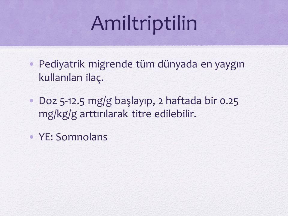 Amiltriptilin Pediyatrik migrende tüm dünyada en yaygın kullanılan ilaç. Doz 5-12.5 mg/g başlayıp, 2 haftada bir 0.25 mg/kg/g arttırılarak titre edile