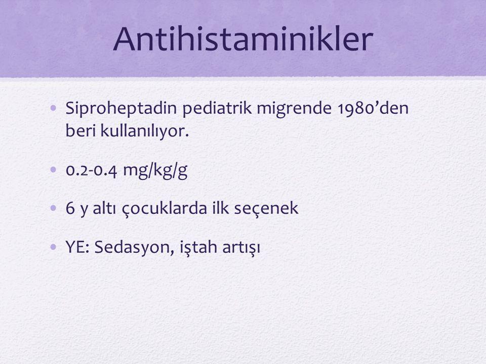 Antihistaminikler Siproheptadin pediatrik migrende 1980'den beri kullanılıyor. 0.2-0.4 mg/kg/g 6 y altı çocuklarda ilk seçenek YE: Sedasyon, iştah art