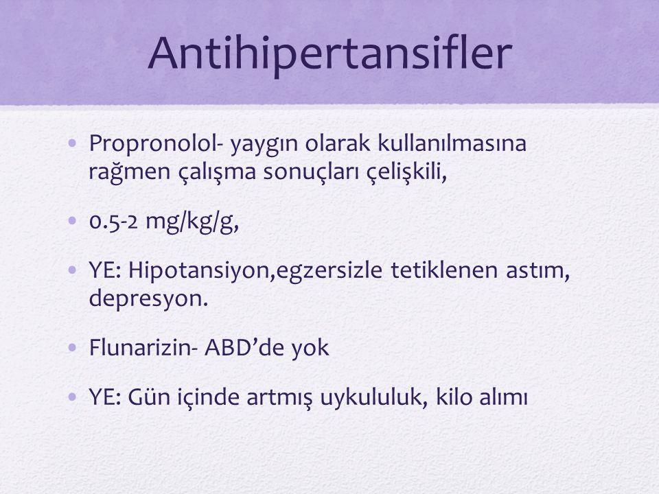 Antihipertansifler Propronolol- yaygın olarak kullanılmasına rağmen çalışma sonuçları çelişkili, 0.5-2 mg/kg/g, YE: Hipotansiyon,egzersizle tetiklenen