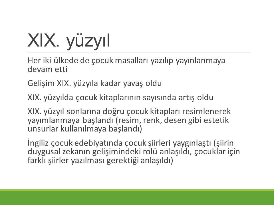 XIX.yüzyıl Her iki ülkede de çocuk masalları yazılıp yayınlanmaya devam etti Gelişim XIX.