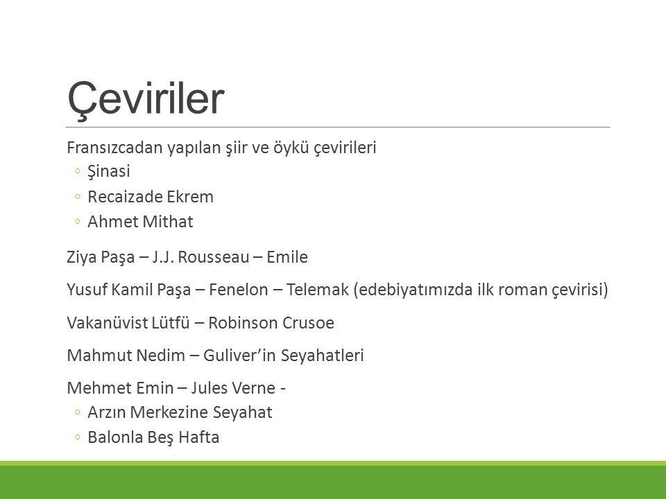 Çeviriler Fransızcadan yapılan şiir ve öykü çevirileri ◦Şinasi ◦Recaizade Ekrem ◦Ahmet Mithat Ziya Paşa – J.J.