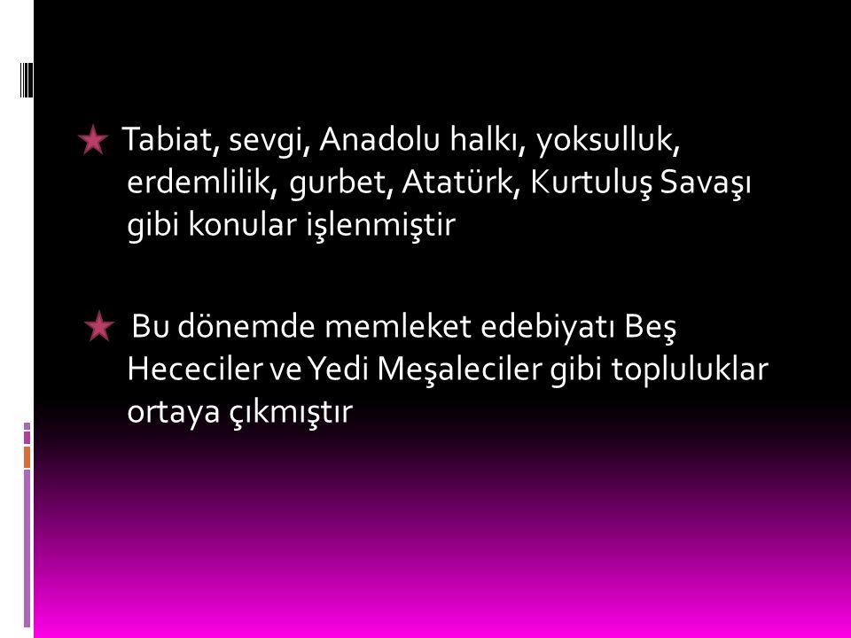 Roman ve hikâyelerde milli konulara ve toplumsal konulara değinilmiştir, daha sonraları yeni konulara da değinilmiştir Edebiyatın bütün türlerinden başarılı eserler verilmiştir Edebiyat yüksem zümre edebiyatı olmaktan çıkmış, Anadolu'da da yetenekli sanatçılar ortaya çıkmıştır Tabiat, sevgi, Anadolu halkı, yoksulluk, erdemlilik, gurbet, Atatürk, Kurtuluş Savaşı gibi konular işlenmiştir Bu dönemde memleket edebiyatı Beş Hececiler ve Yedi Meşaleciler gibi topluluklar ortaya çıkmıştır