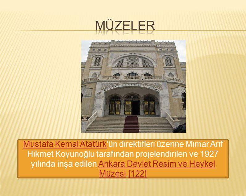 Mustafa Kemal AtatürkMustafa Kemal Atatürk ün direktifleri üzerine Mimar Arif Hikmet Koyunoğlu tarafından projelendirilen ve 1927 yılında inşa edilen Ankara Devlet Resim ve Heykel Müzesi.[122]Ankara Devlet Resim ve Heykel Müzesi[122]