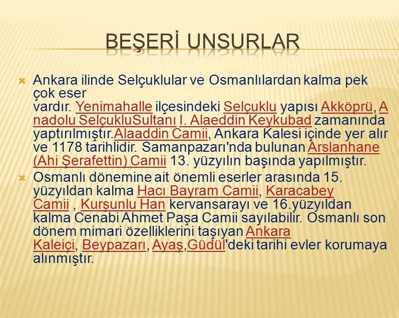  Ankara ilinde Selçuklular ve Osmanlılardan kalma pek çok eser vardır. Yenimahalle ilçesindeki Selçuklu yapısı Akköprü, A nadolu SelçukluSultanı I. A