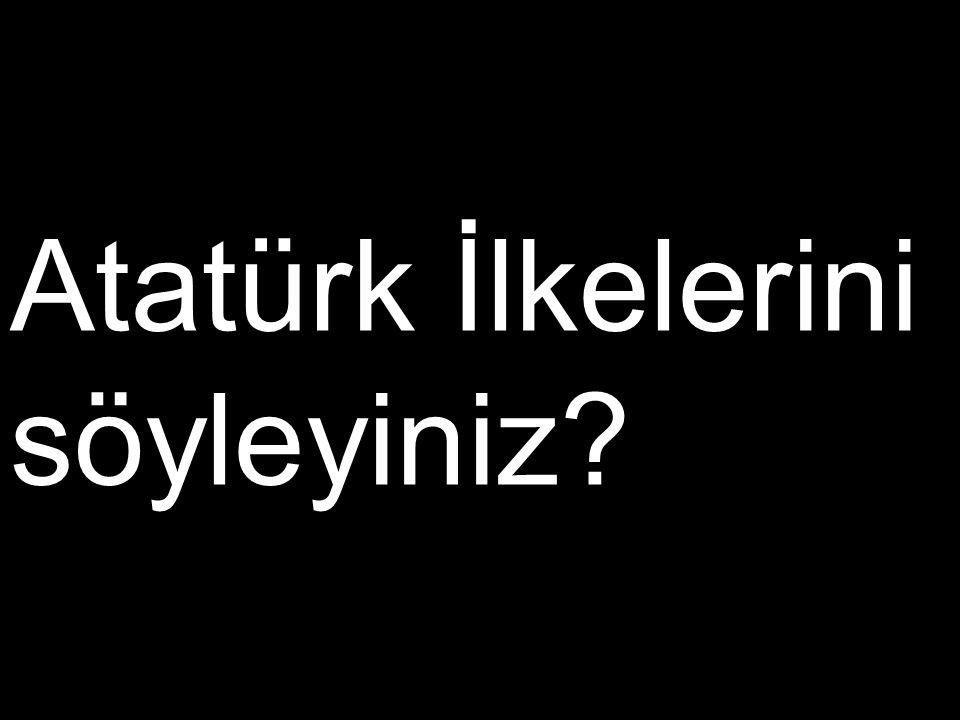 Atatürk İlkelerini söyleyiniz?