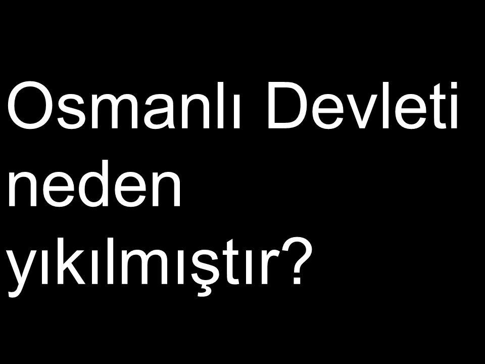 Osmanlı Devleti neden yıkılmıştır?