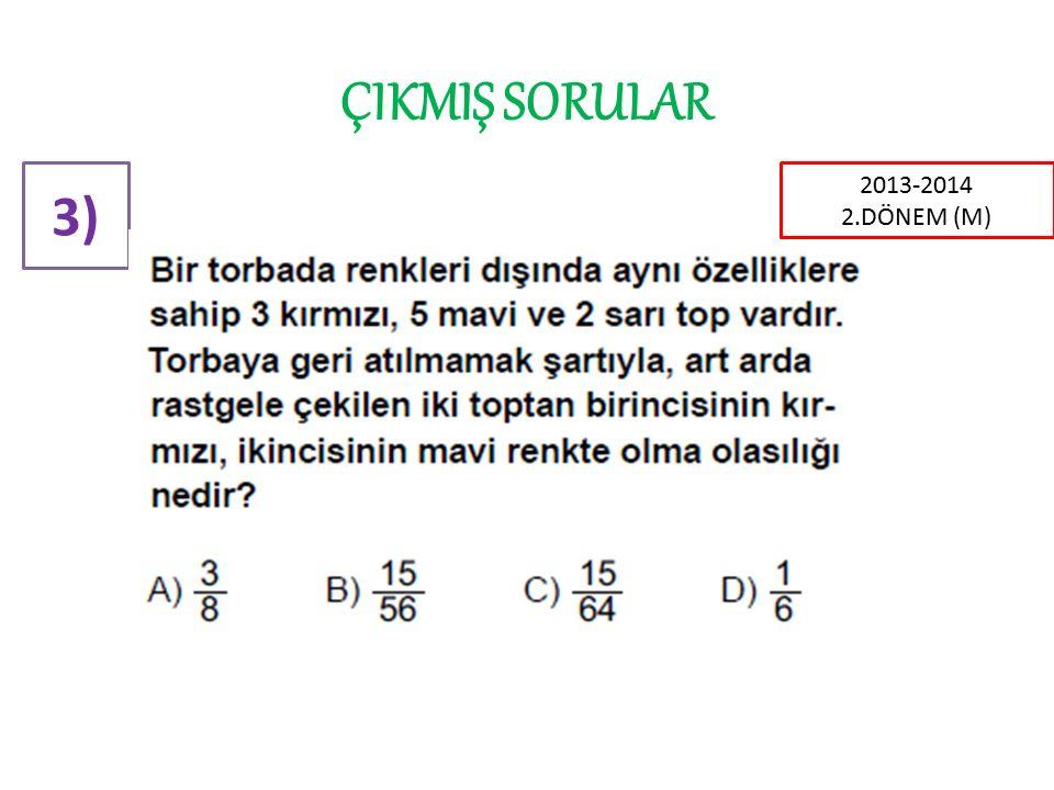 ÇIKMIŞ SORULAR 3) 2013-2014 2.DÖNEM (M)