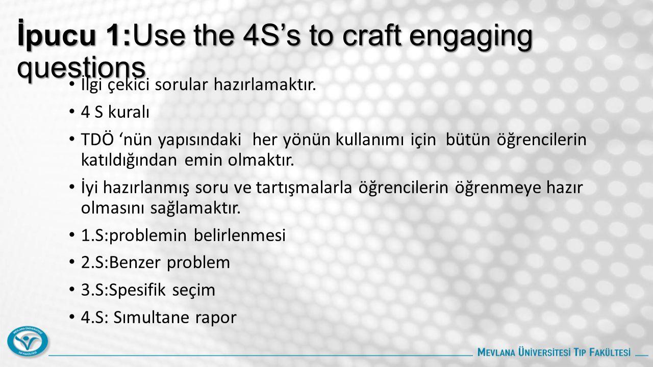 İpucu 1:Use the 4S's to craft engaging questions İlgi çekici sorular hazırlamaktır.