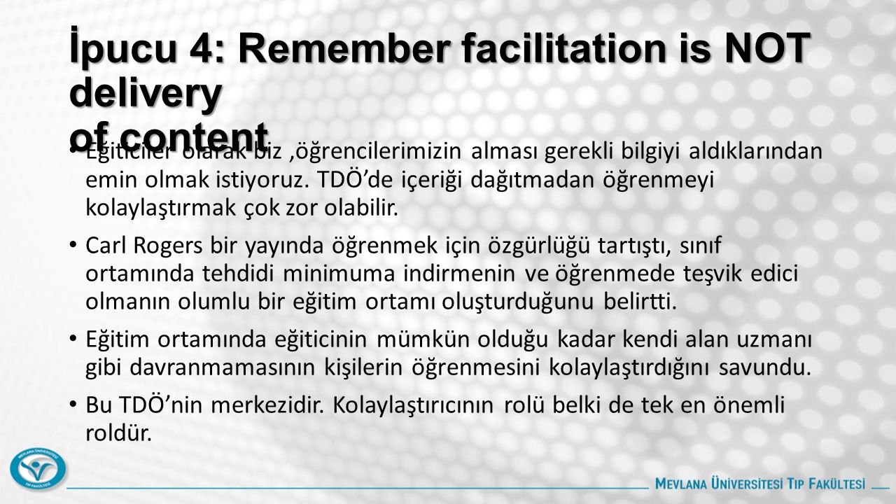 İpucu 4: Remember facilitation is NOT delivery of content Eğiticiler olarak biz,öğrencilerimizin alması gerekli bilgiyi aldıklarından emin olmak istiyoruz.