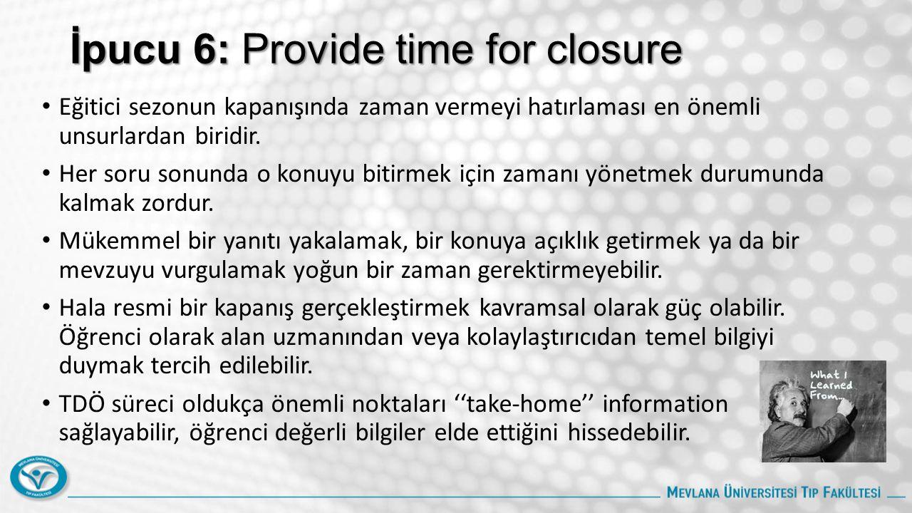 İpucu 6: Provide time for closure Eğitici sezonun kapanışında zaman vermeyi hatırlaması en önemli unsurlardan biridir.