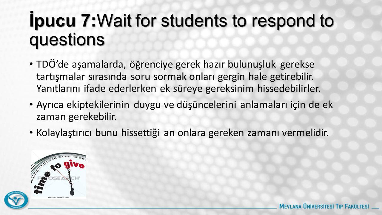 İpucu 7:Wait for students to respond to questions TDÖ'de aşamalarda, öğrenciye gerek hazır bulunuşluk gerekse tartışmalar sırasında soru sormak onları gergin hale getirebilir.