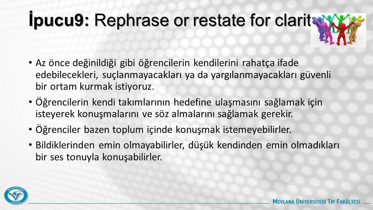 İpucu9: Rephrase or restate for clarity Az önce değinildiği gibi öğrencilerin kendilerini rahatça ifade edebilecekleri, suçlanmayacakları ya da yargılanmayacakları güvenli bir ortam kurmak istiyoruz.