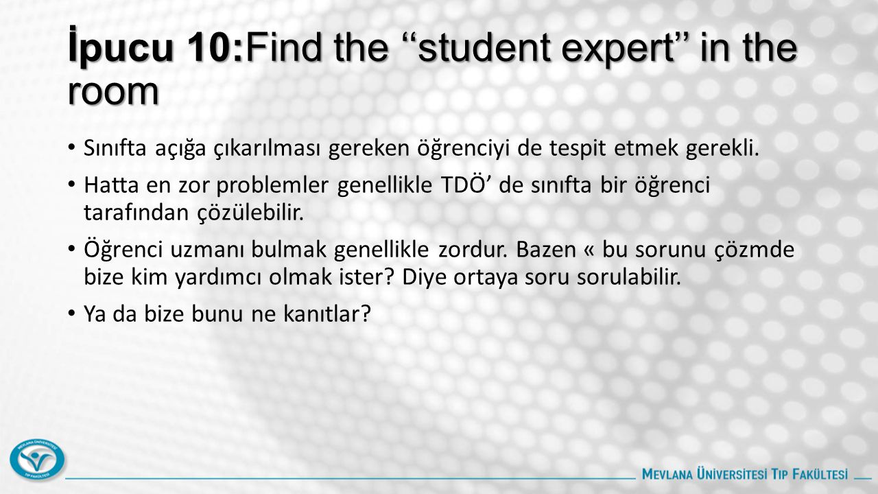 İpucu 10:Find the ''student expert'' in the room Sınıfta açığa çıkarılması gereken öğrenciyi de tespit etmek gerekli.
