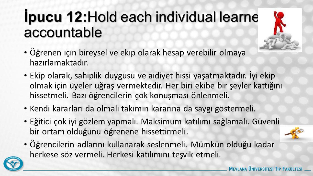 İpucu 12:Hold each individual learner accountable Öğrenen için bireysel ve ekip olarak hesap verebilir olmaya hazırlamaktadır.