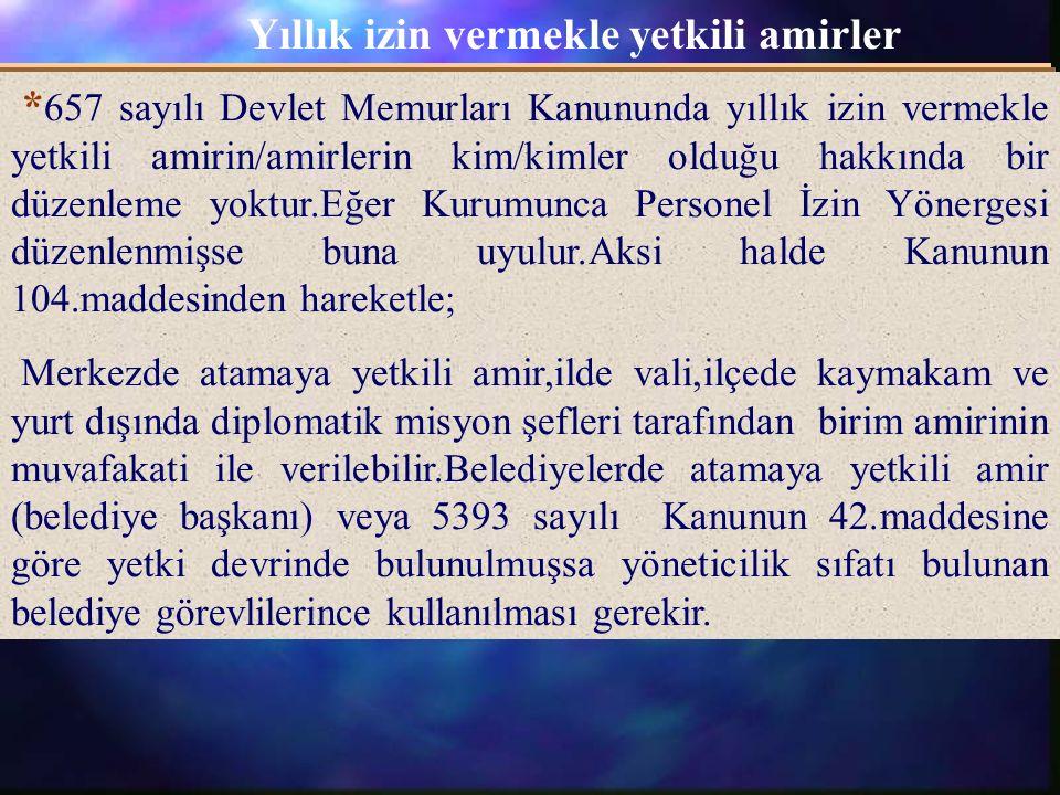 Yıllık izin vermekle yetkili amirler * 657 sayılı Devlet Memurları Kanununda yıllık izin vermekle yetkili amirin/amirlerin kim/kimler olduğu hakkında