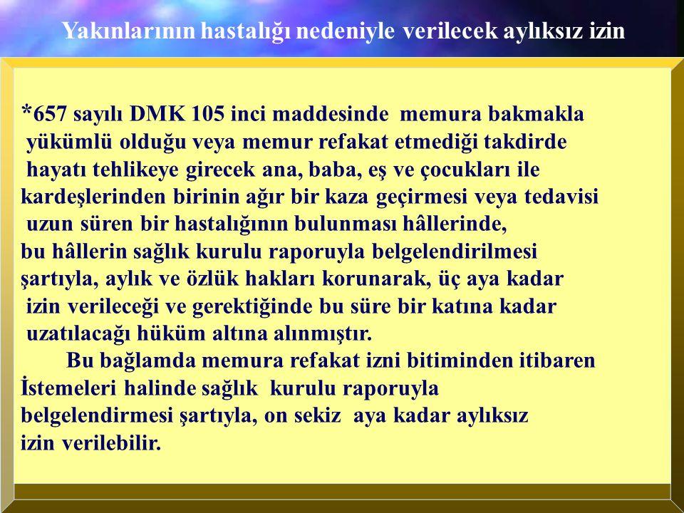 * 657 sayılı DMK 105 inci maddesinde memura bakmakla yükümlü olduğu veya memur refakat etmediği takdirde hayatı tehlikeye girecek ana, baba, eş ve çoc
