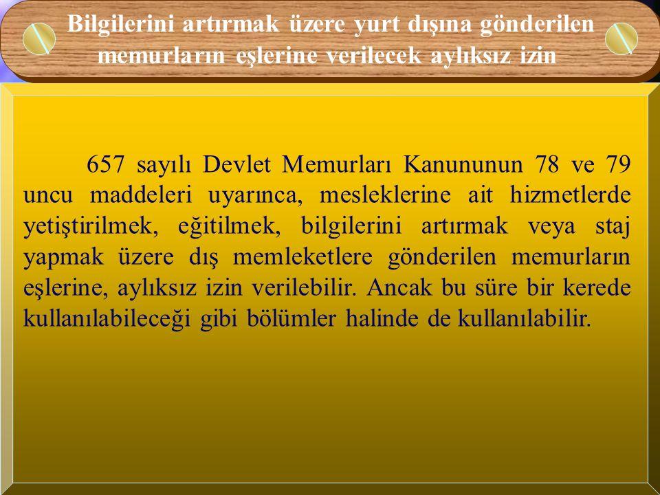 Bilgilerini artırmak üzere yurt dışına gönderilen memurların eşlerine verilecek aylıksız izin 657 sayılı Devlet Memurları Kanununun 78 ve 79 uncu madd