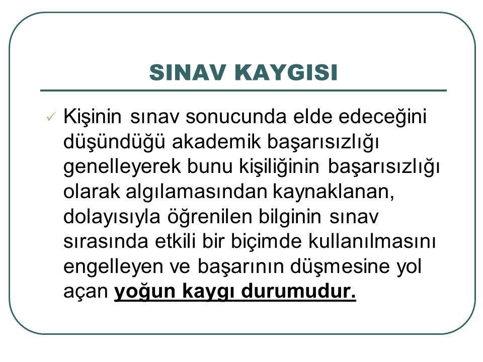 SINAV KAYGISI Sınav kaygısı aslında gerekli ve faydalıdır.