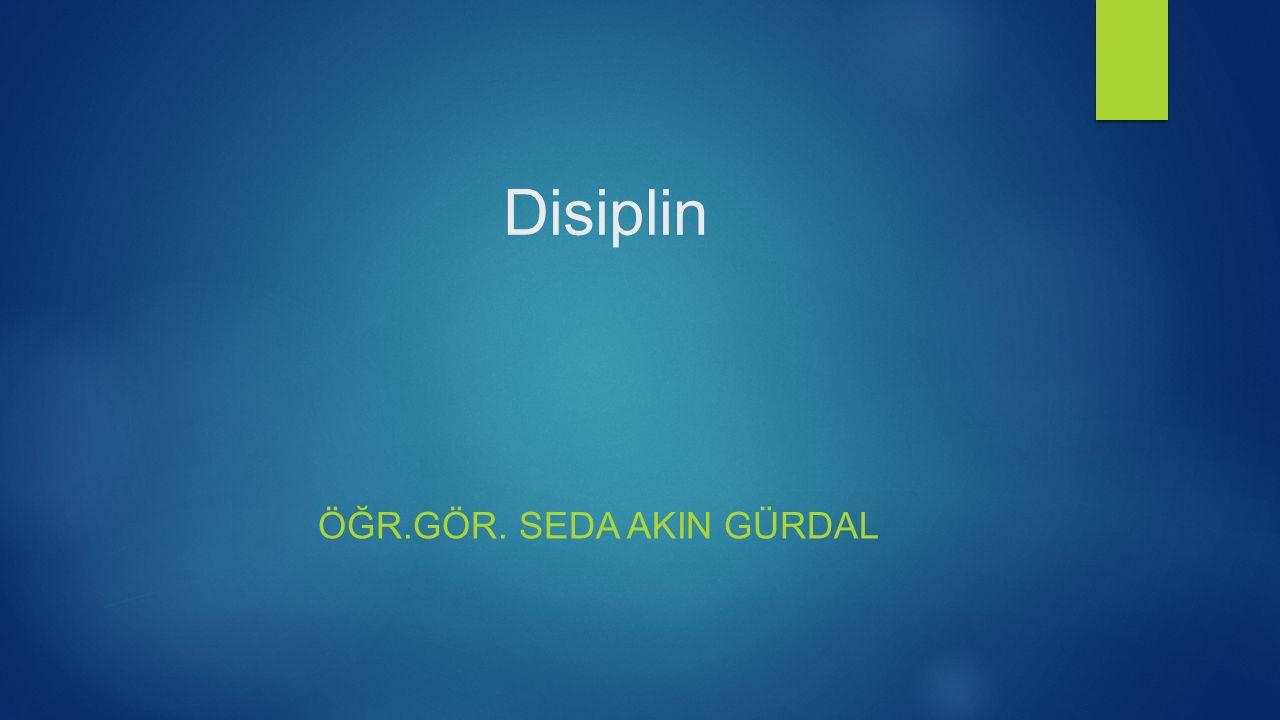 Disiplin ÖĞR.GÖR. SEDA AKIN GÜRDAL
