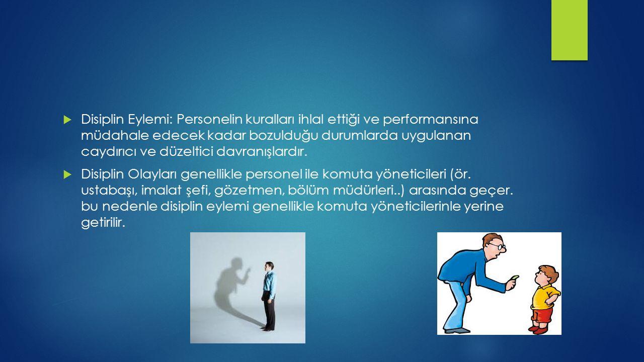 Disiplin Eylemi: Personelin kuralları ihlal ettiği ve performansına müdahale edecek kadar bozulduğu durumlarda uygulanan caydırıcı ve düzeltici davranışlardır.