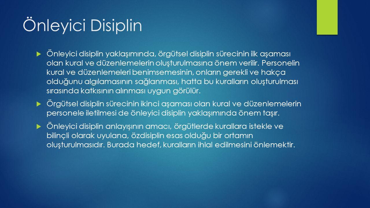 Önleyici Disiplin  Önleyici disiplin yaklaşımında, örgütsel disiplin sürecinin ilk aşaması olan kural ve düzenlemelerin oluşturulmasına önem verilir.