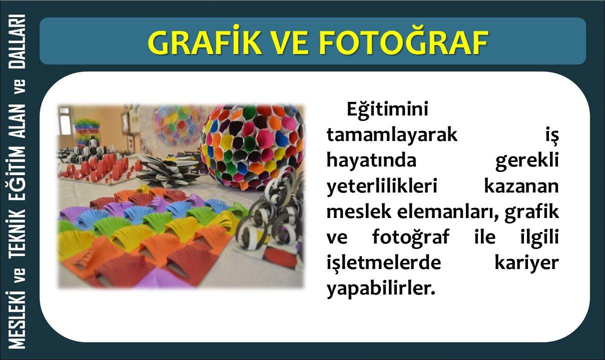 GRAFİK VE FOTOĞRAF Eğitimini tamamlayarak iş hayatında gerekli yeterlilikleri kazanan meslek elemanları, grafik ve fotoğraf ile ilgili işletmelerde ka