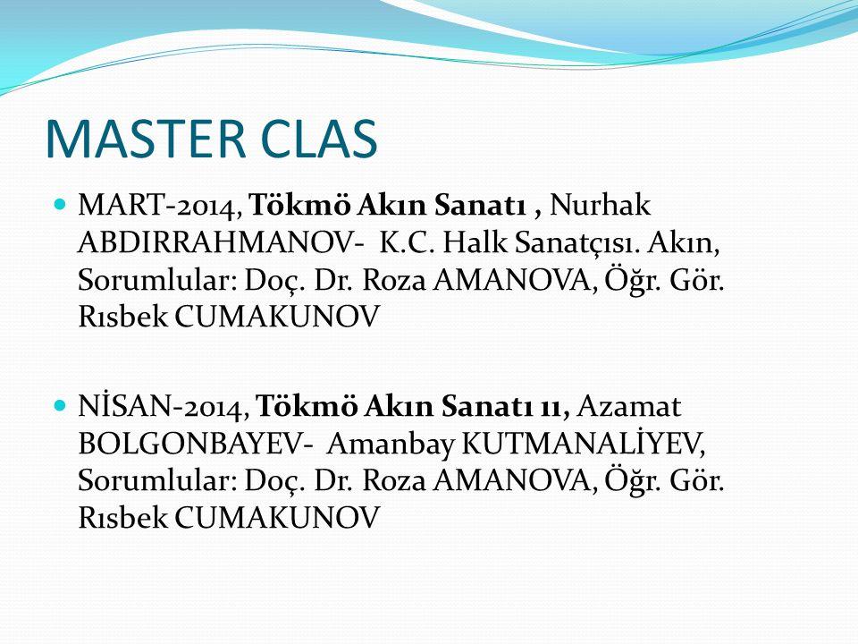 MASTER CLAS MART-2014, Tökmö Akın Sanatı, Nurhak ABDIRRAHMANOV- K.C. Halk Sanatçısı. Akın, Sorumlular: Doç. Dr. Roza AMANOVA, Öğr. Gör. Rısbek CUMAKUN