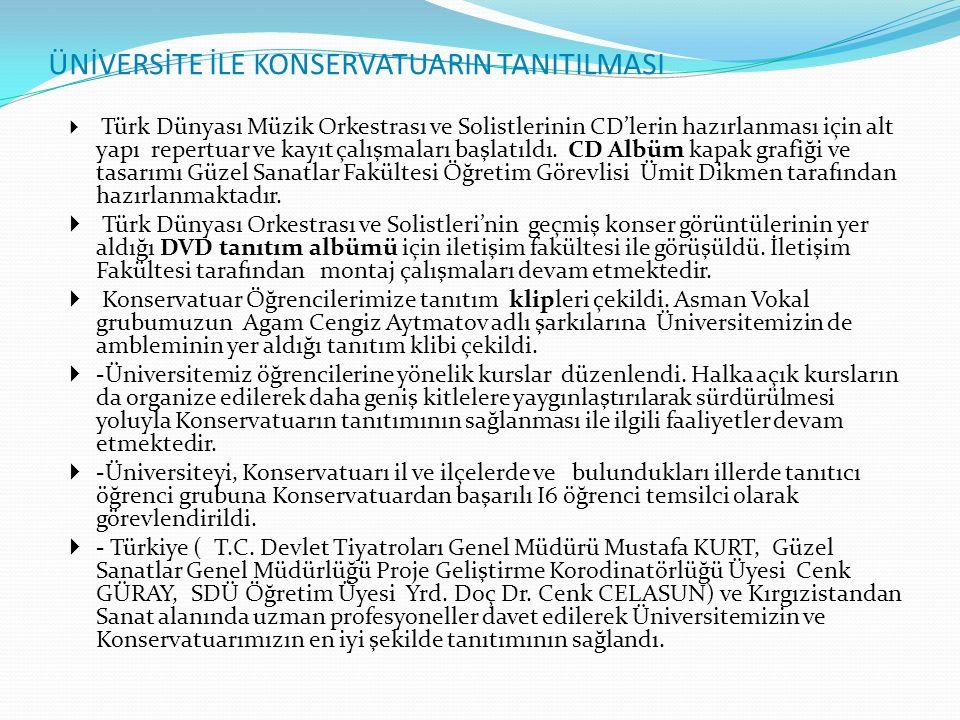 ÜNİVERSİTE İLE KONSERVATUARIN TANITILMASI  Türk Dünyası Müzik Orkestrası ve Solistlerinin CD'lerin hazırlanması için alt yapı repertuar ve kayıt çalı