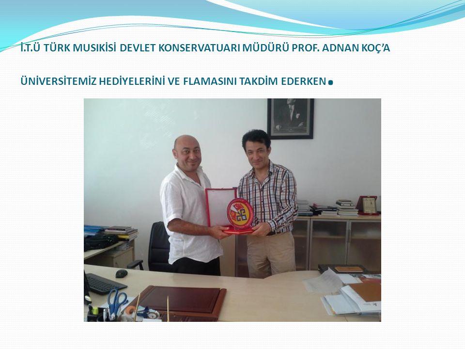 İ.T.Ü TÜRK MUSIKİSİ DEVLET KONSERVATUARI MÜDÜRÜ PROF.