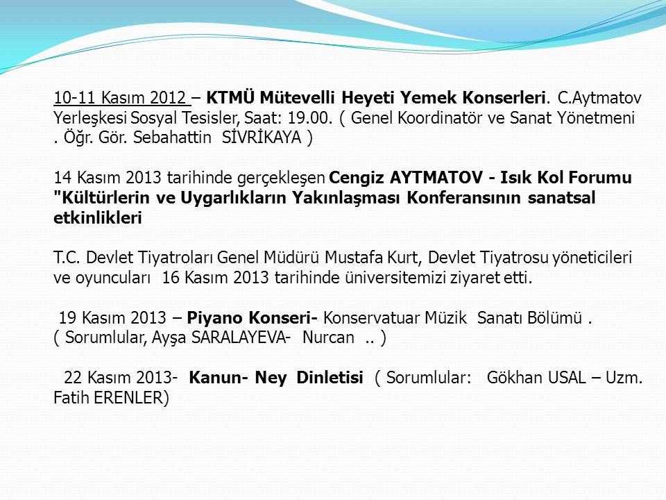 10-11 Kasım 2012 – KTMÜ Mütevelli Heyeti Yemek Konserleri. C.Aytmatov Yerleşkesi Sosyal Tesisler, Saat: 19.00. ( Genel Koordinatör ve Sanat Yönetmeni.