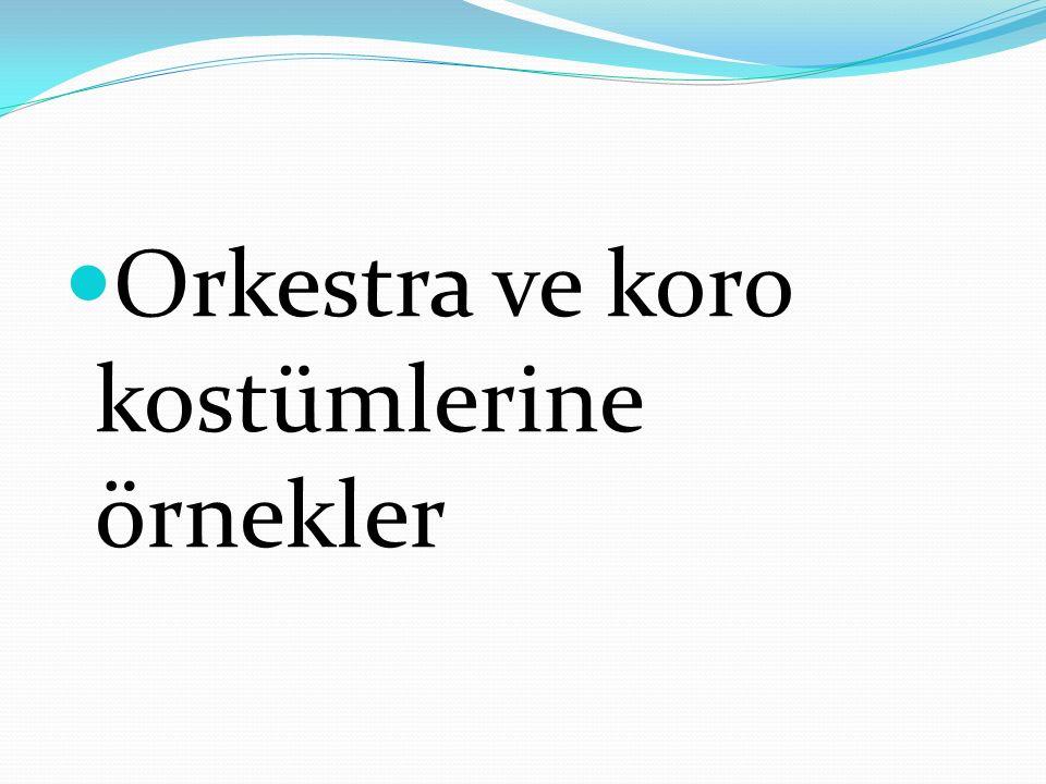 Orkestra ve koro kostümlerine örnekler