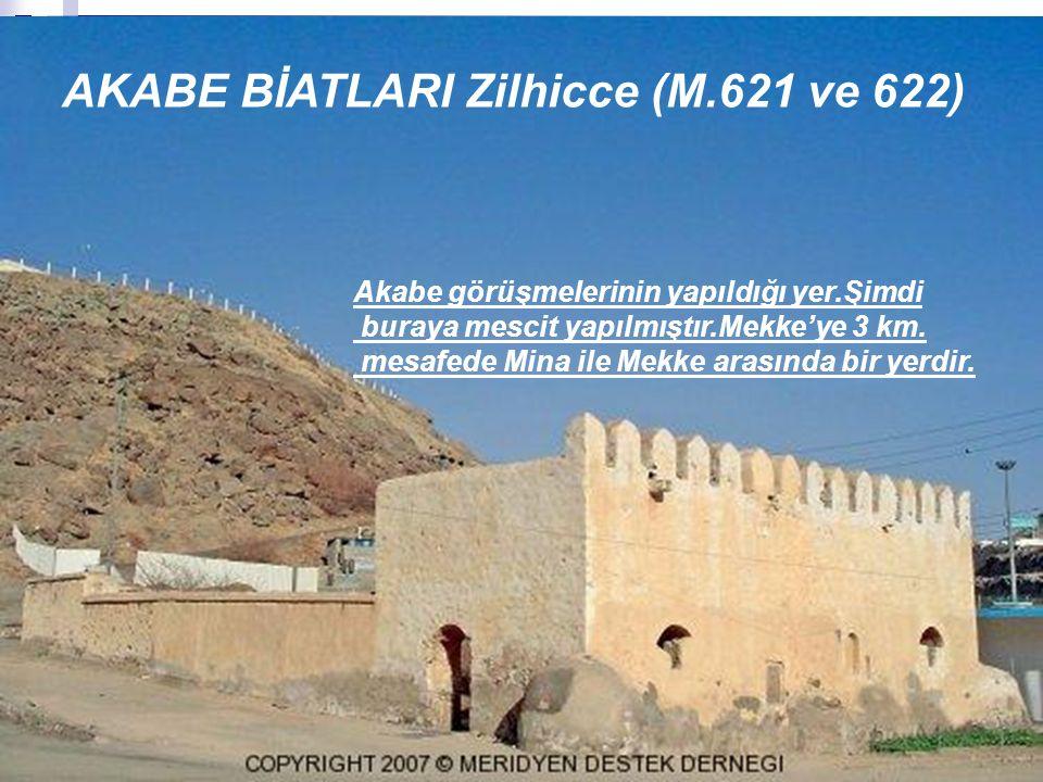 AKABE BİATLARI Zilhicce (M.621 ve 622) Akabe görüşmelerinin yapıldığı yer.Şimdi buraya mescit yapılmıştır.Mekke'ye 3 km. mesafede Mina ile Mekke arası