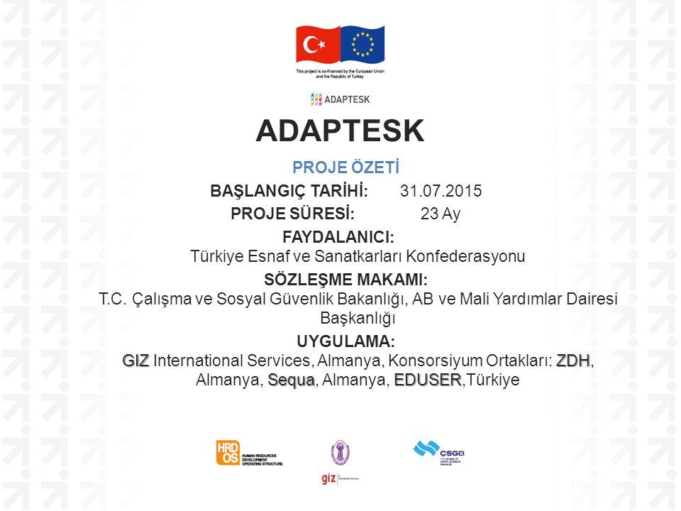PROJE ÖZETİ BAŞLANGIÇ TARİHİ: 31.07.2015 PROJE SÜRESİ: 23 Ay FAYDALANICI: Türkiye Esnaf ve Sanatkarları Konfederasyonu SÖZLEŞME MAKAMI: T.C.