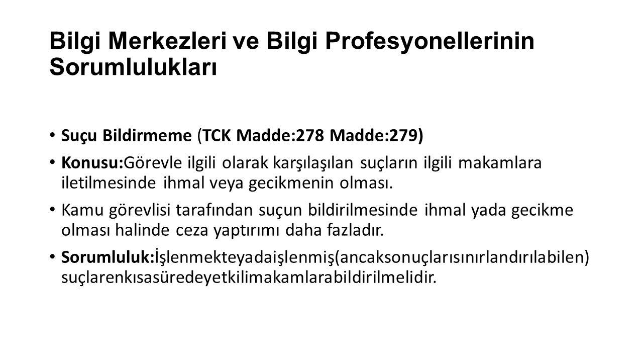 Bilgi Merkezleri ve Bilgi Profesyonellerinin Sorumlulukları Suçu Bildirmeme (TCK Madde:278 Madde:279) Konusu:Görevle ilgili olarak karşılaşılan suçların ilgili makamlara iletilmesinde ihmal veya gecikmenin olması.