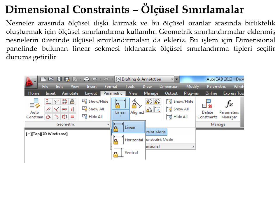 Dimensional Constraints – Ölçüsel Sınırlamalar Nesneler arasında ölçüsel ilişki kurmak ve bu ölçüsel oranlar arasında birliktelik oluşturmak için ölçü
