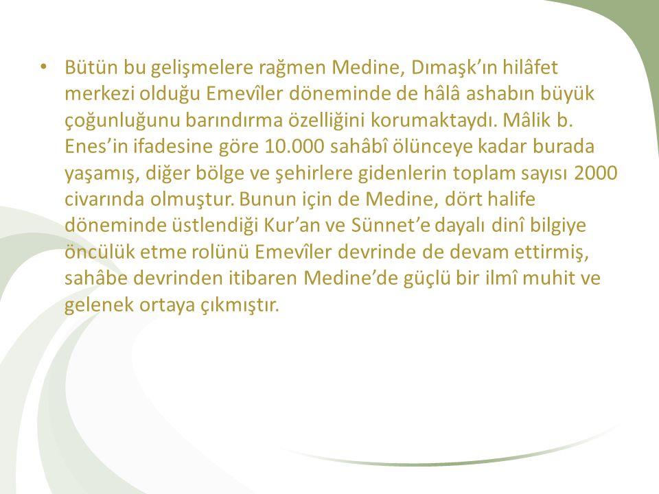 Bütün bu gelişmelere rağmen Medine, Dımaşk'ın hilâfet merkezi olduğu Emevîler döneminde de hâlâ ashabın büyük çoğunluğunu barındırma özelliğini korumaktaydı.