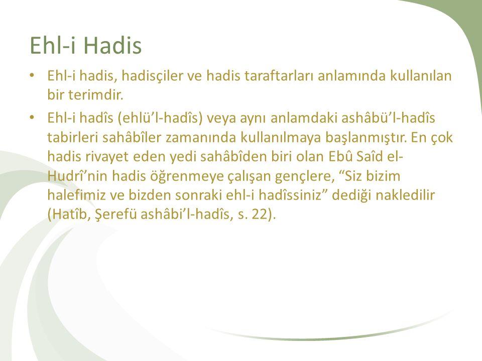 Ehl-i Hadis Ehl-i hadis, hadisçiler ve hadis taraftarları anlamında kullanılan bir terimdir.