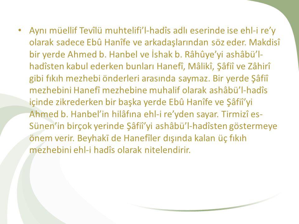 Aynı müellif Tevîlü muhtelifi'l-hadîs adlı eserinde ise ehl-i re'y olarak sadece Ebû Hanîfe ve arkadaşlarından söz eder.
