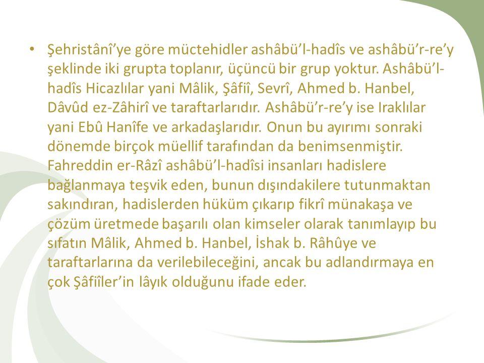 Şehristânî'ye göre müctehidler ashâbü'l-hadîs ve ashâbü'r-re'y şeklinde iki grupta toplanır, üçüncü bir grup yoktur.