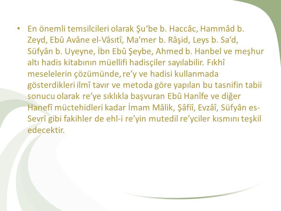 En önemli temsilcileri olarak Şu'be b.Haccâc, Hammâd b.
