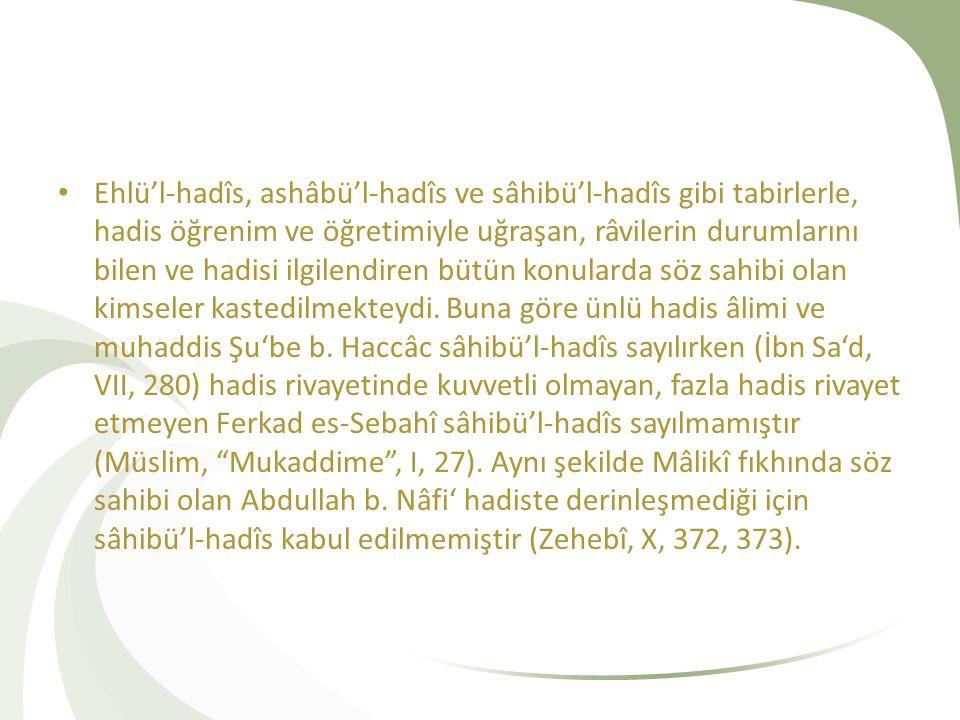 Ehlü'l-hadîs, ashâbü'l-hadîs ve sâhibü'l-hadîs gibi tabirlerle, hadis öğrenim ve öğretimiyle uğraşan, râvilerin durumlarını bilen ve hadisi ilgilendiren bütün konularda söz sahibi olan kimseler kastedilmekteydi.