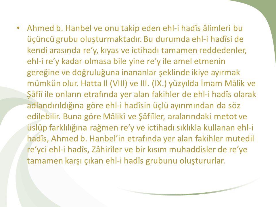Ahmed b. Hanbel ve onu takip eden ehl-i hadîs âlimleri bu üçüncü grubu oluşturmaktadır.