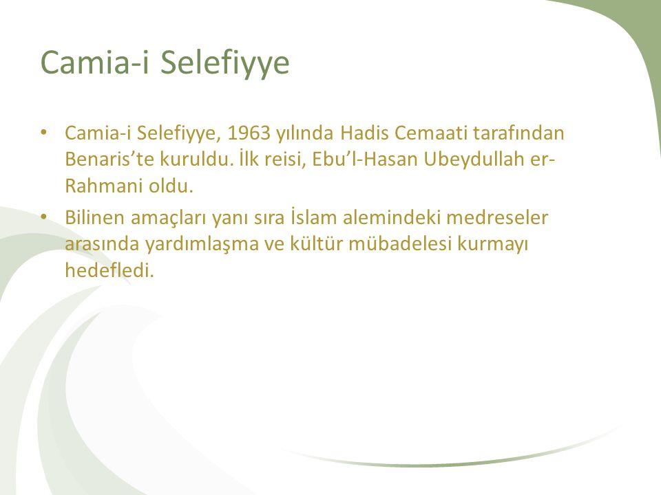 Camia-i Selefiyye Camia-i Selefiyye, 1963 yılında Hadis Cemaati tarafından Benaris'te kuruldu.