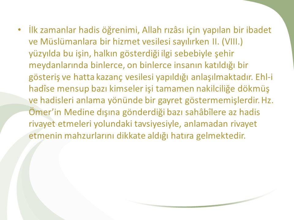 İlk zamanlar hadis öğrenimi, Allah rızâsı için yapılan bir ibadet ve Müslümanlara bir hizmet vesilesi sayılırken II.