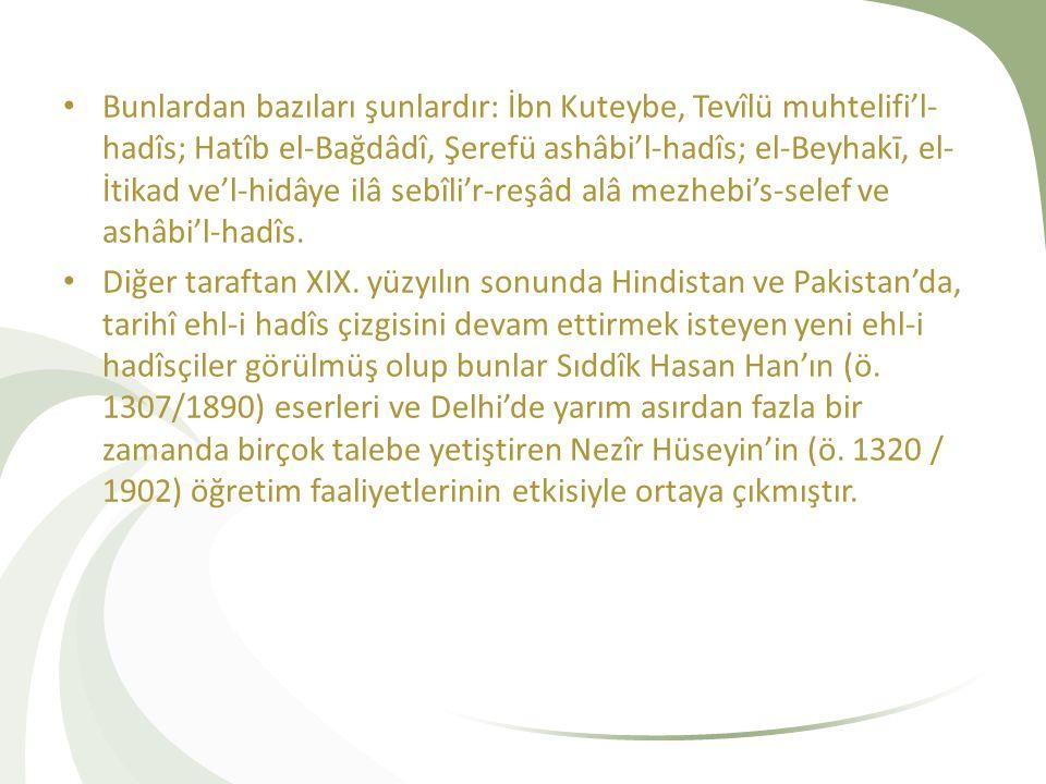 Bunlardan bazıları şunlardır: İbn Kuteybe, Tevîlü muhtelifi'l- hadîs; Hatîb el-Bağdâdî, Şerefü ashâbi'l-hadîs; el-Beyhakī, el- İtikad ve'l-hidâye ilâ sebîli'r-reşâd alâ mezhebi's-selef ve ashâbi'l-hadîs.