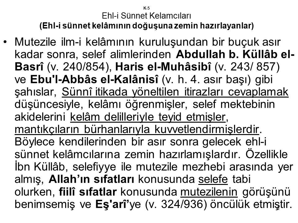 1 K-5 Ehl-i Sünnet Kelamcıları (Ehl-i sünnet kelâmının doğuşuna zemin hazırlayanlar) Mutezile ilm-i kelâmının kuruluşundan bir buçuk asır kadar sonra, selef alimlerinden Abdullah b.