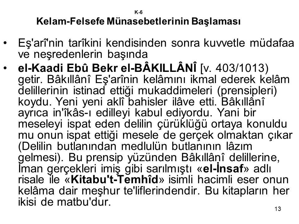 13 K-6 Kelam-Felsefe Münasebetlerinin Başlaması Eş'arî'nin tarîkini kendisinden sonra kuvvetle müdafaa ve neşredenlerin başında el-Kaadi Ebû Bekr el-B